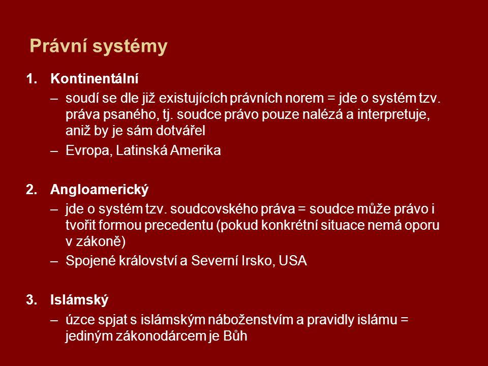Právní systémy 1.Kontinentální –soudí se dle již existujících právních norem = jde o systém tzv. práva psaného, tj. soudce právo pouze nalézá a interp
