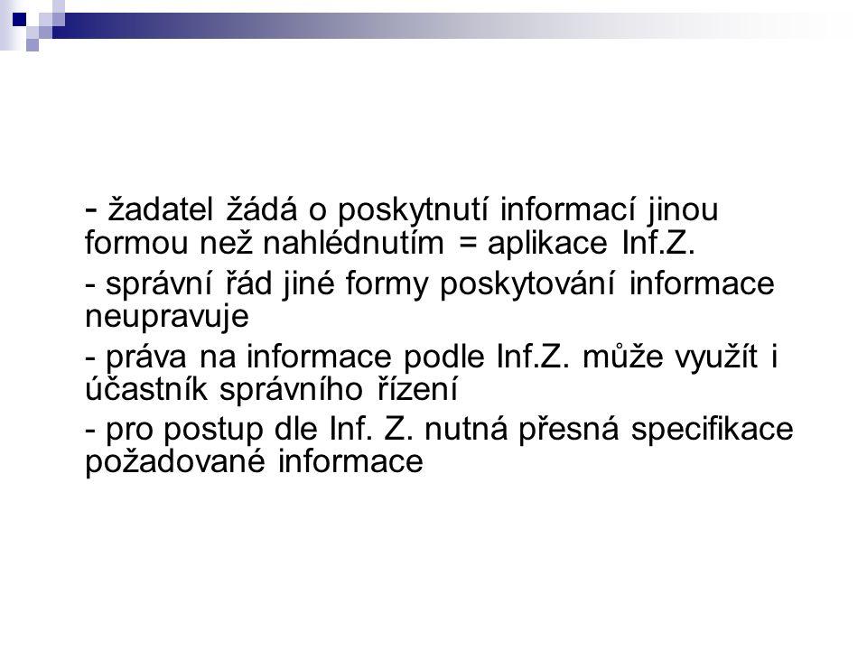 - žadatel žádá o poskytnutí informací jinou formou než nahlédnutím = aplikace Inf.Z.