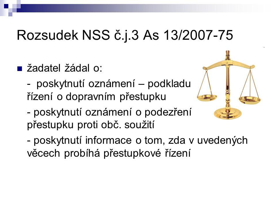 Rozsudek NSS č.j.3 As 13/2007-75 žadatel žádal o: - poskytnutí oznámení – podkladu pro zahájení řízení o dopravním přestupku - poskytnutí oznámení o podezření ze spáchání přestupku proti obč.