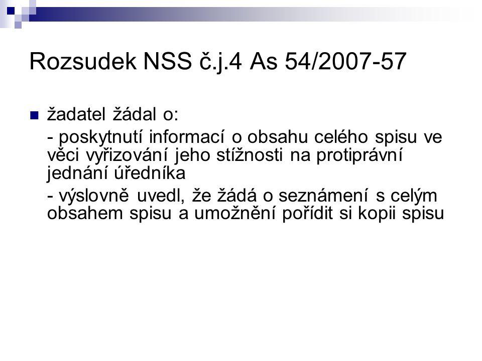 Rozsudek NSS č.j.4 As 54/2007-57 žadatel žádal o: - poskytnutí informací o obsahu celého spisu ve věci vyřizování jeho stížnosti na protiprávní jednání úředníka - výslovně uvedl, že žádá o seznámení s celým obsahem spisu a umožnění pořídit si kopii spisu