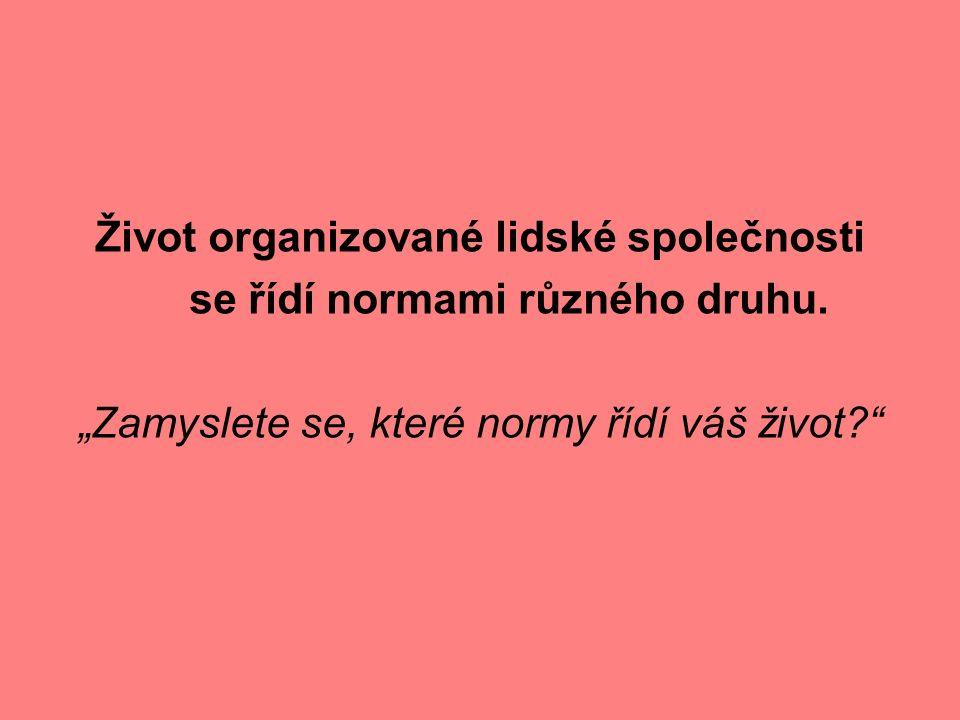 Život organizované lidské společnosti se řídí normami různého druhu.