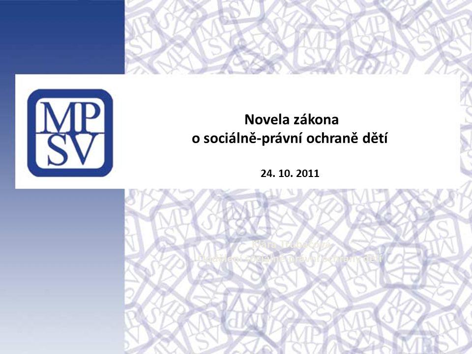 Novela zákona o sociálně-právní ochraně dětí 24. 10. 2011 Klára Trubačová Oddělení sociálně-právní ochrany dětí