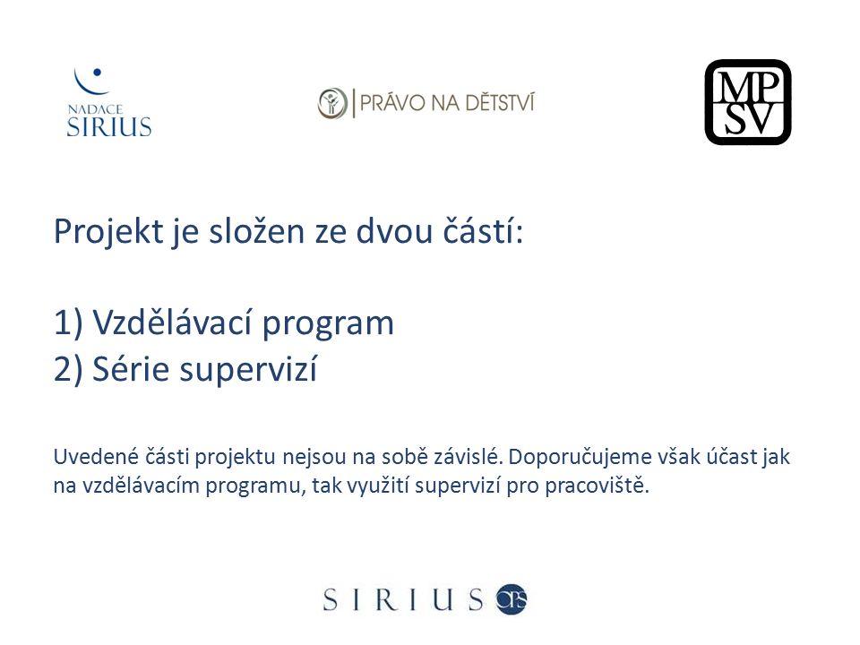 Projekt je složen ze dvou částí: 1) Vzdělávací program 2) Série supervizí Uvedené části projektu nejsou na sobě závislé. Doporučujeme však účast jak n