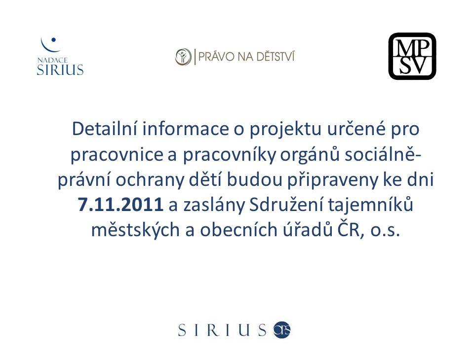 Detailní informace o projektu určené pro pracovnice a pracovníky orgánů sociálně- právní ochrany dětí budou připraveny ke dni 7.11.2011 a zaslány Sdru