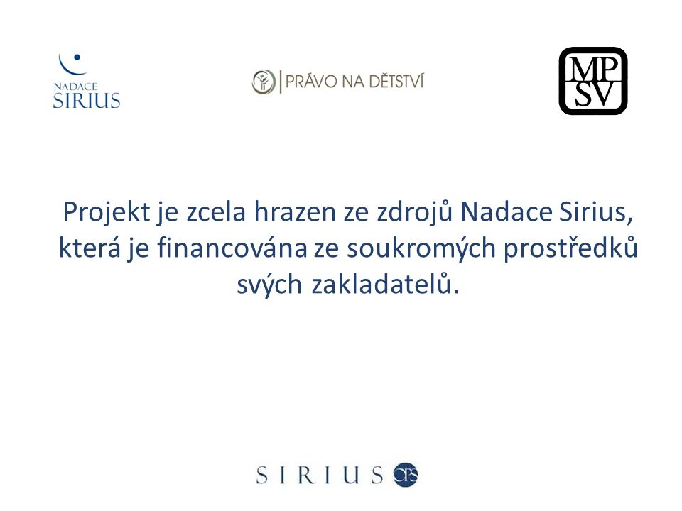 Projekt je zcela hrazen ze zdrojů Nadace Sirius, která je financována ze soukromých prostředků svých zakladatelů.
