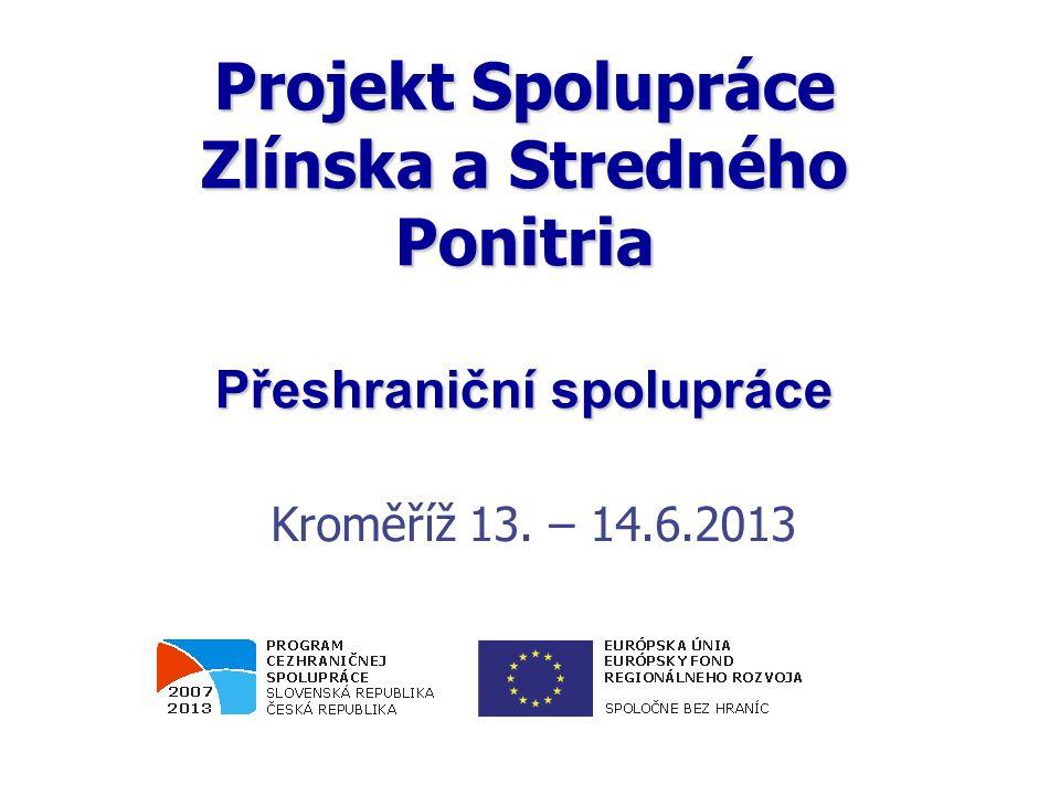 Projekt Spolupráce Zlínska a Stredného Ponitria Přeshraniční spolupráce Kroměříž 13.