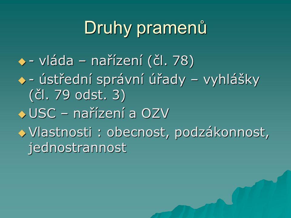 Druhy pramenů  - vláda – nařízení (čl.78)  - ústřední správní úřady – vyhlášky (čl.