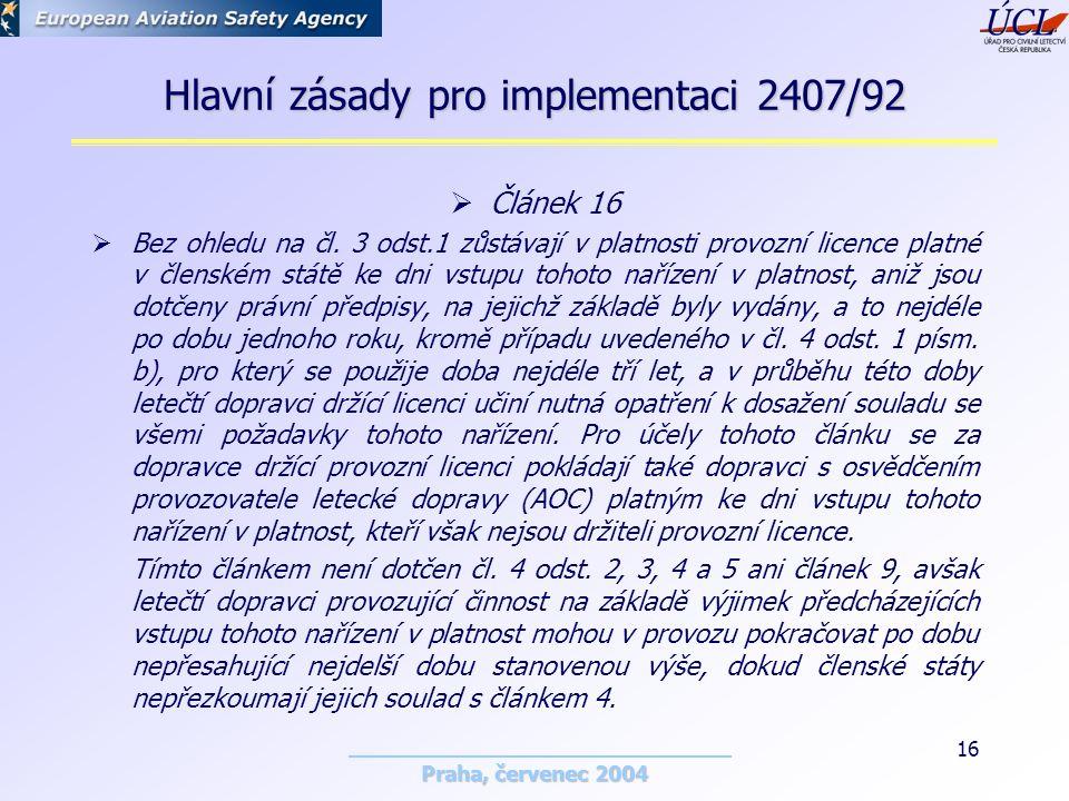 Praha, červenec 2004 16 Hlavní zásady pro implementaci 2407/92  Článek 16  Bez ohledu na čl.