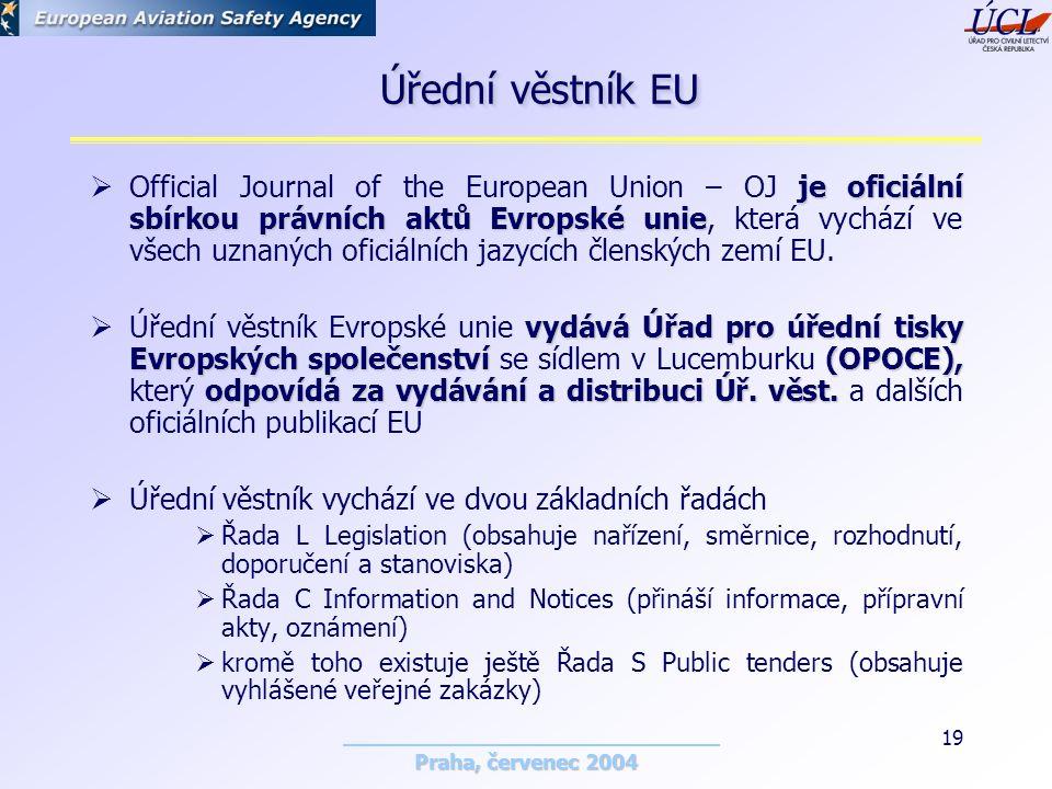 Praha, červenec 2004 19 je oficiální sbírkou právních aktů Evropské unie  Official Journal of the European Union – OJ je oficiální sbírkou právních aktů Evropské unie, která vychází ve všech uznaných oficiálních jazycích členských zemí EU.