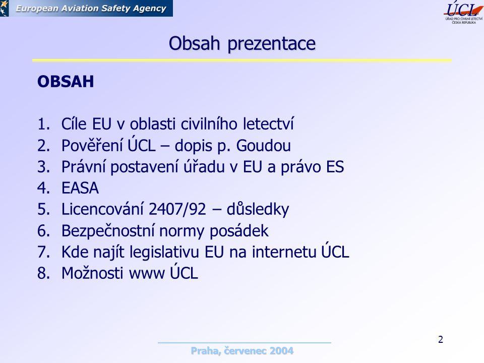 Praha, červenec 2004 2 Obsah prezentace OBSAH 1.Cíle EU v oblasti civilního letectví 2.Pověření ÚCL – dopis p.