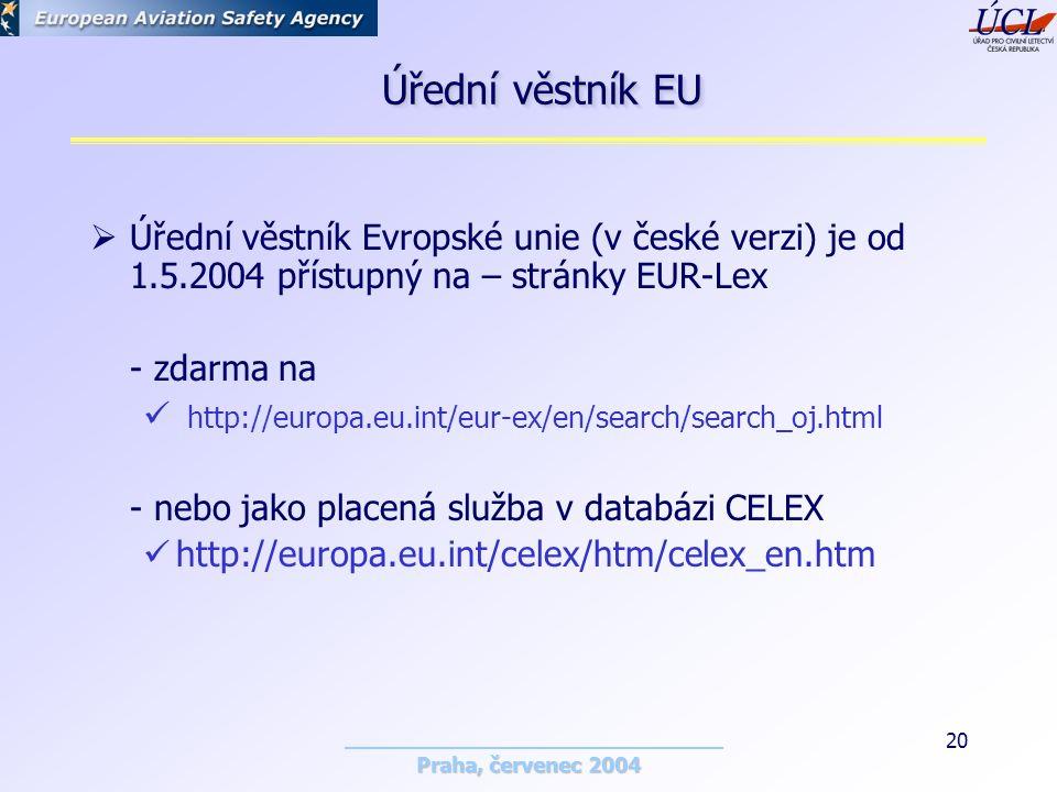 Praha, červenec 2004 20  Úřední věstník Evropské unie (v české verzi) je od 1.5.2004 přístupný na – stránky EUR-Lex - zdarma na http://europa.eu.int/eur-ex/en/search/search_oj.html - nebo jako placená služba v databázi CELEX http://europa.eu.int/celex/htm/celex_en.htm Úřední věstník EU