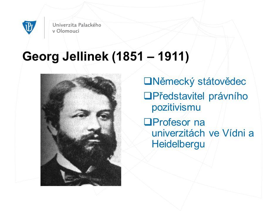 Georg Jellinek (1851 – 1911)  Německý státovědec  Představitel právního pozitivismu  Profesor na univerzitách ve Vídni a Heidelbergu