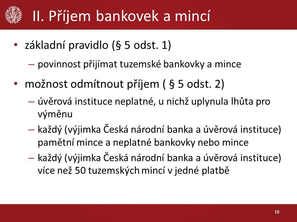 II. Příjem bankovek a mincí základní pravidlo (§ 5 odst.