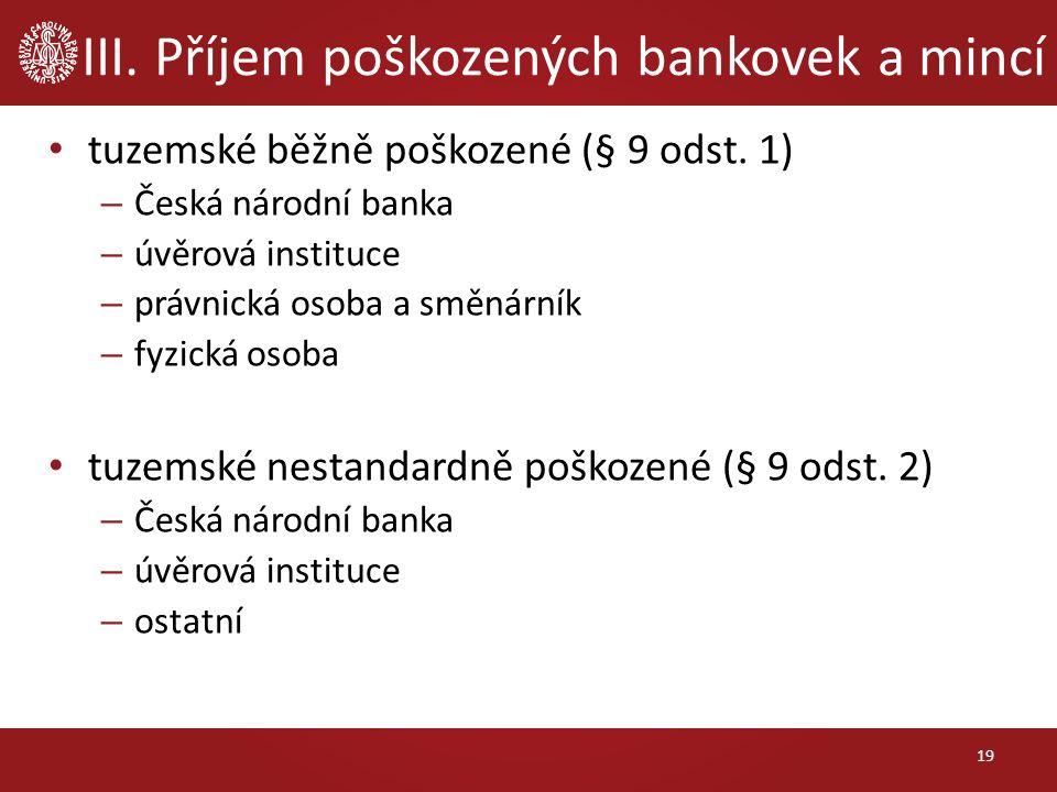 III. Příjem poškozených bankovek a mincí tuzemské běžně poškozené (§ 9 odst.