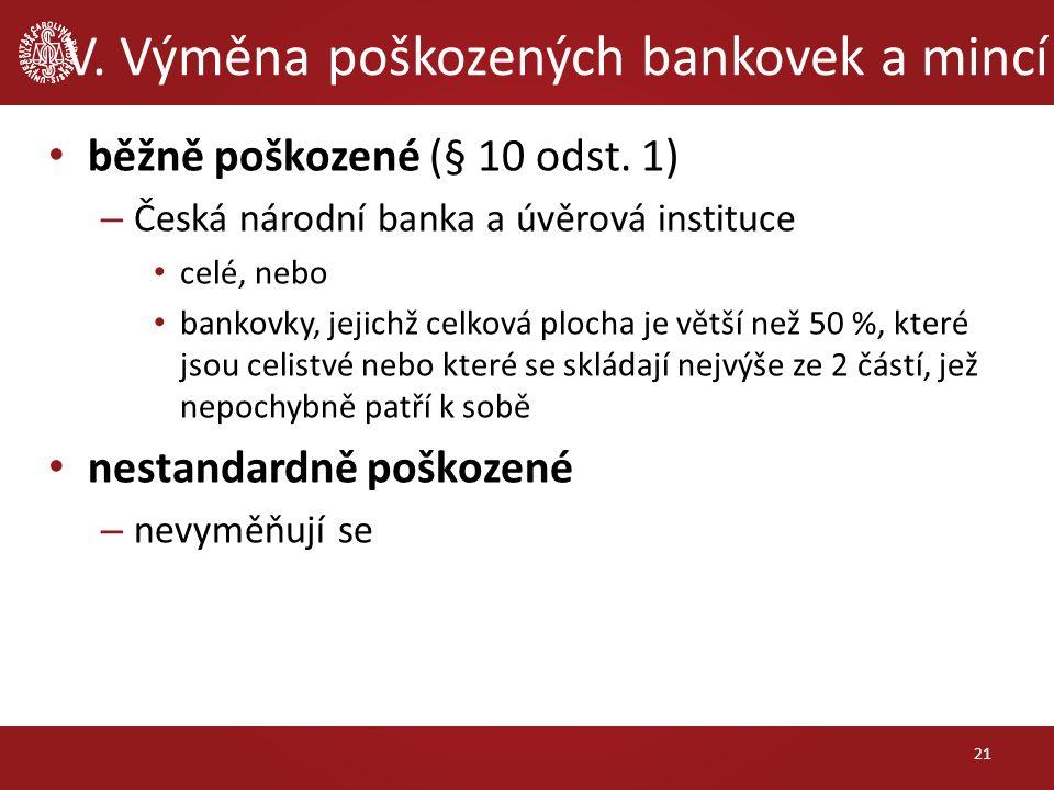 V. Výměna poškozených bankovek a mincí běžně poškozené (§ 10 odst.