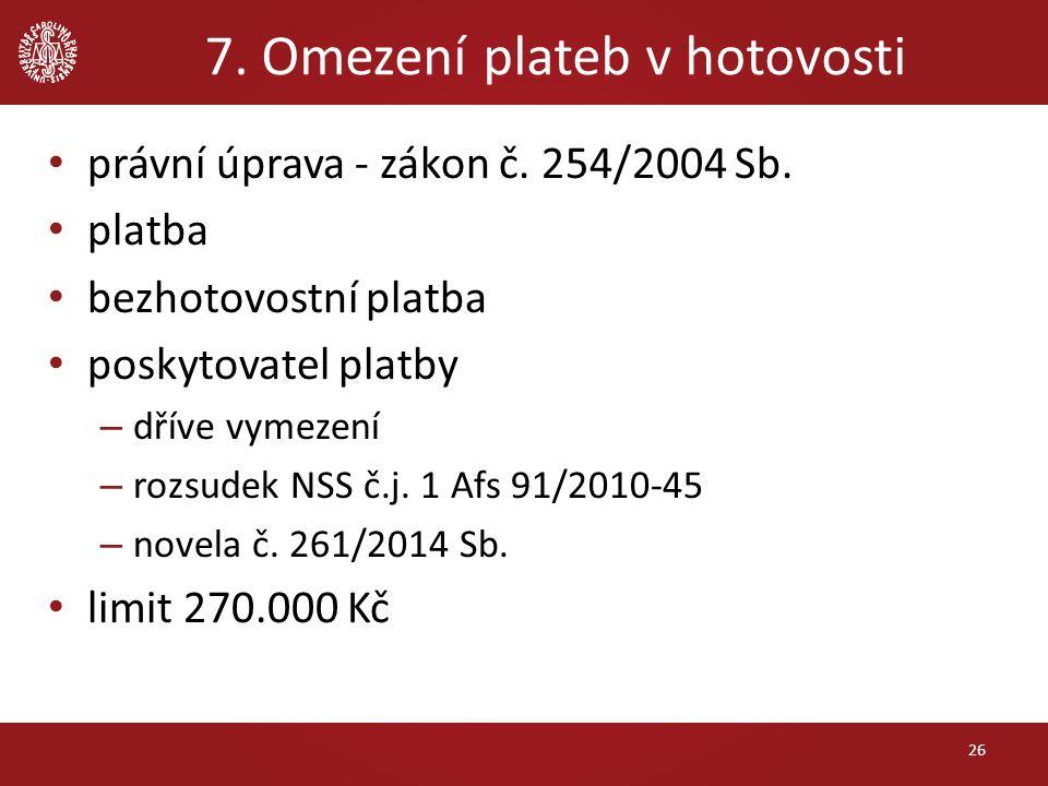 7. Omezení plateb v hotovosti 26 právní úprava - zákon č.
