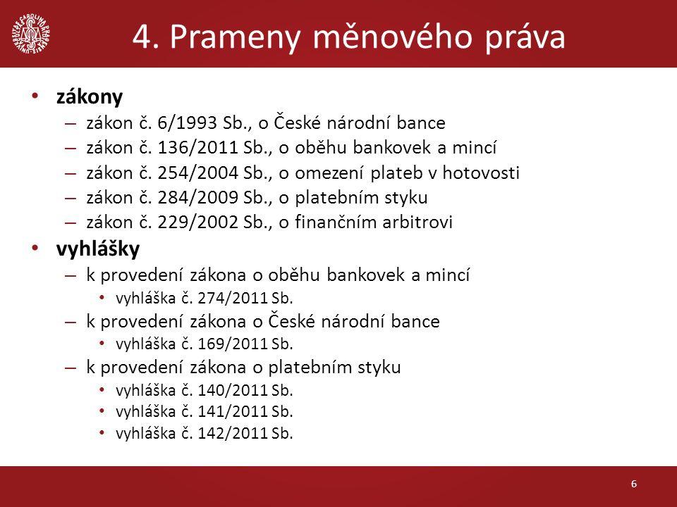 4. Prameny měnového práva zákony – zákon č. 6/1993 Sb., o České národní bance – zákon č.