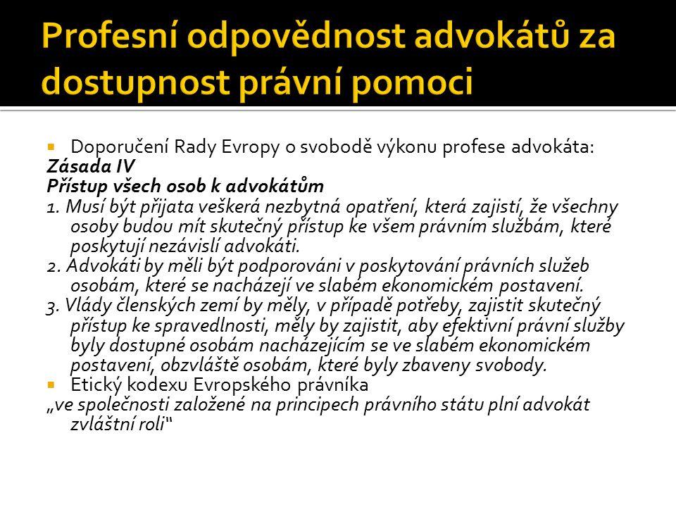  Doporučení Rady Evropy o svobodě výkonu profese advokáta: Zásada IV Přístup všech osob k advokátům 1. Musí být přijata veškerá nezbytná opatření, kt