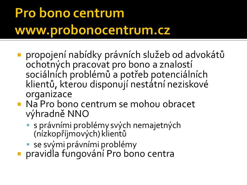  propojení nabídky právních služeb od advokátů ochotných pracovat pro bono a znalostí sociálních problémů a potřeb potenciálních klientů, kterou disponují nestátní neziskové organizace  Na Pro bono centrum se mohou obracet výhradně NNO  s právními problémy svých nemajetných (nízkopříjmových) klientů  se svými právními problémy  pravidla fungování Pro bono centra