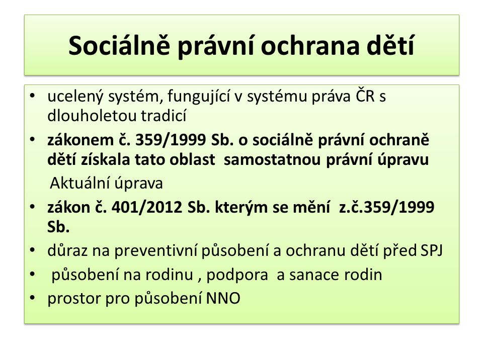 Sociálně právní ochrana dětí ucelený systém, fungující v systému práva ČR s dlouholetou tradicí zákonem č.