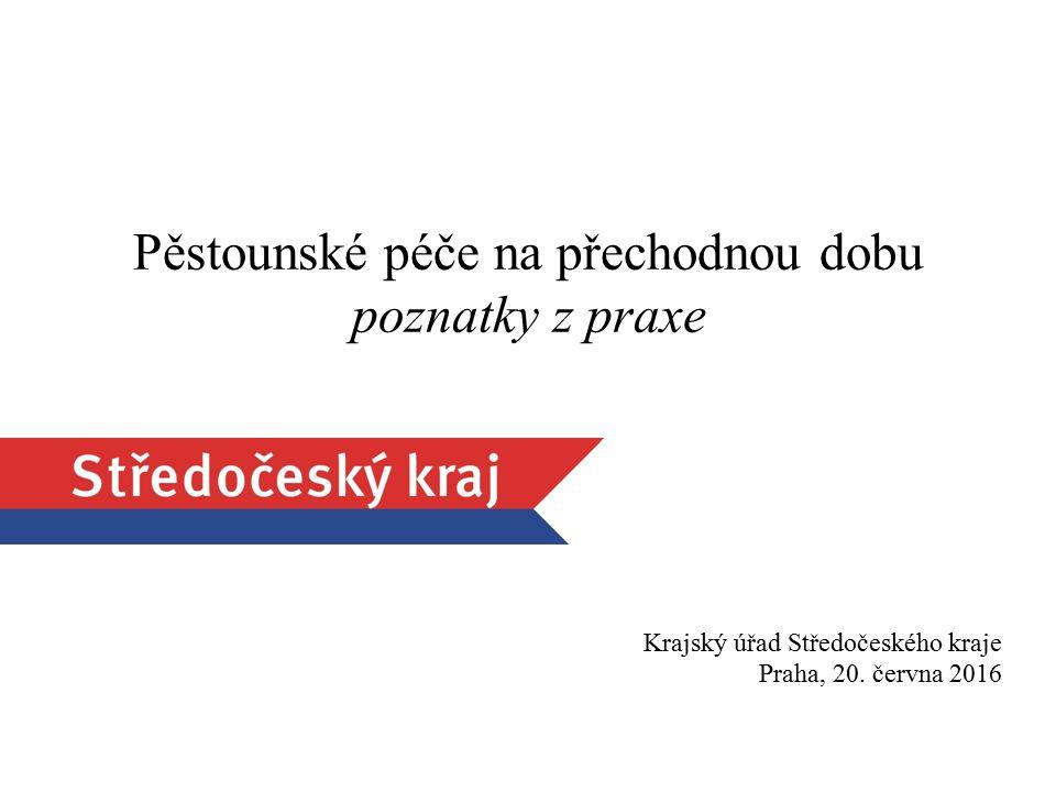 Pěstounské péče na přechodnou dobu poznatky z praxe Krajský úřad Středočeského kraje Praha, 20.