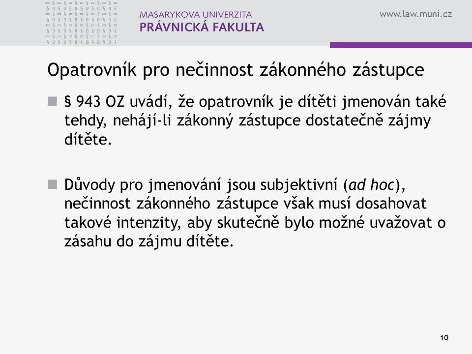 www.law.muni.cz Opatrovník pro nečinnost zákonného zástupce § 943 OZ uvádí, že opatrovník je dítěti jmenován také tehdy, nehájí-li zákonný zástupce dostatečně zájmy dítěte.