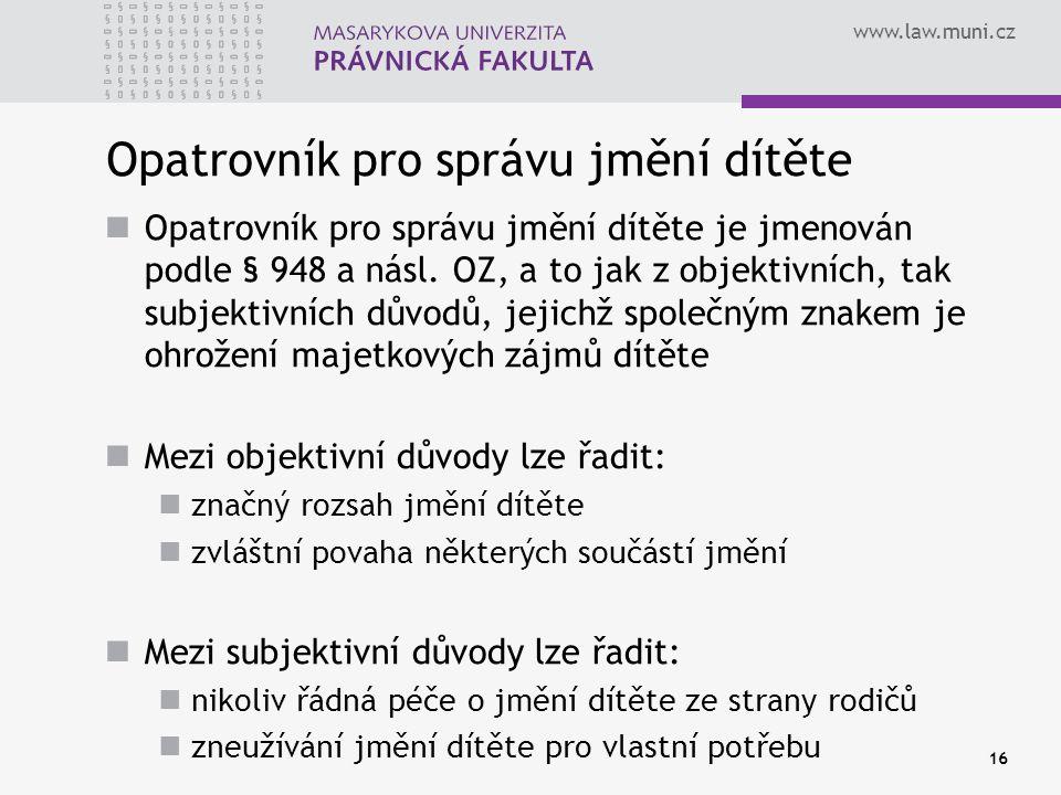 www.law.muni.cz Opatrovník pro správu jmění dítěte Opatrovník pro správu jmění dítěte je jmenován podle § 948 a násl.