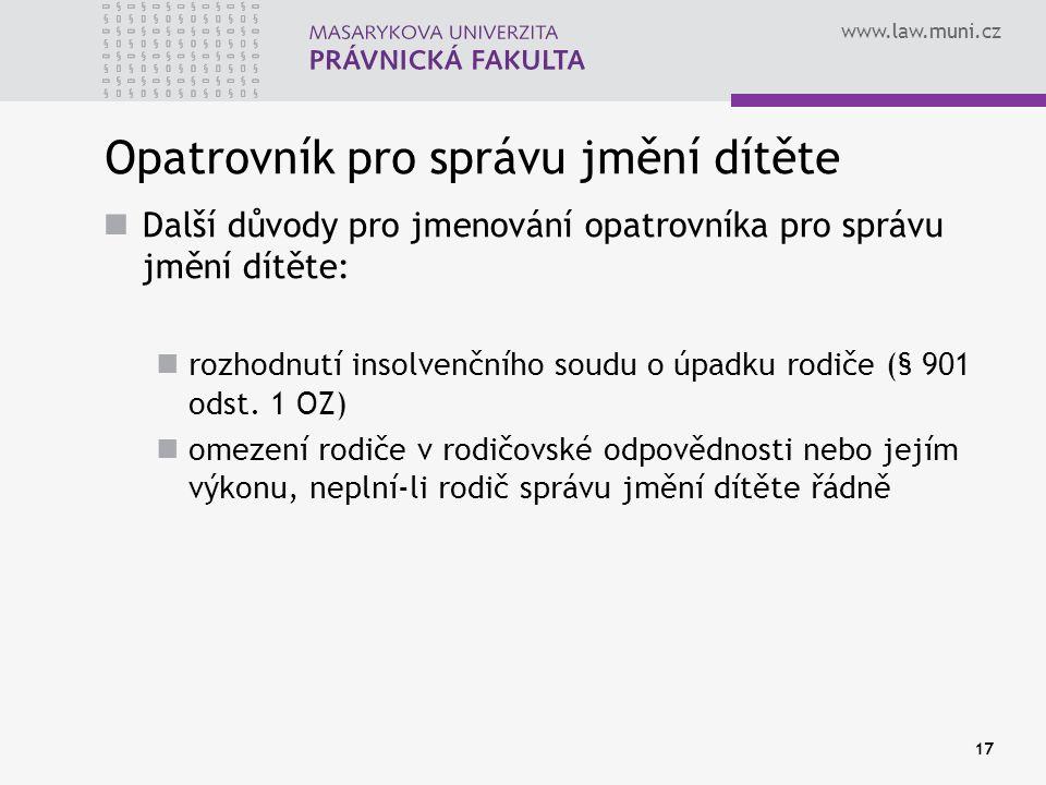 www.law.muni.cz Opatrovník pro správu jmění dítěte Další důvody pro jmenování opatrovníka pro správu jmění dítěte: rozhodnutí insolvenčního soudu o úpadku rodiče (§ 901 odst.