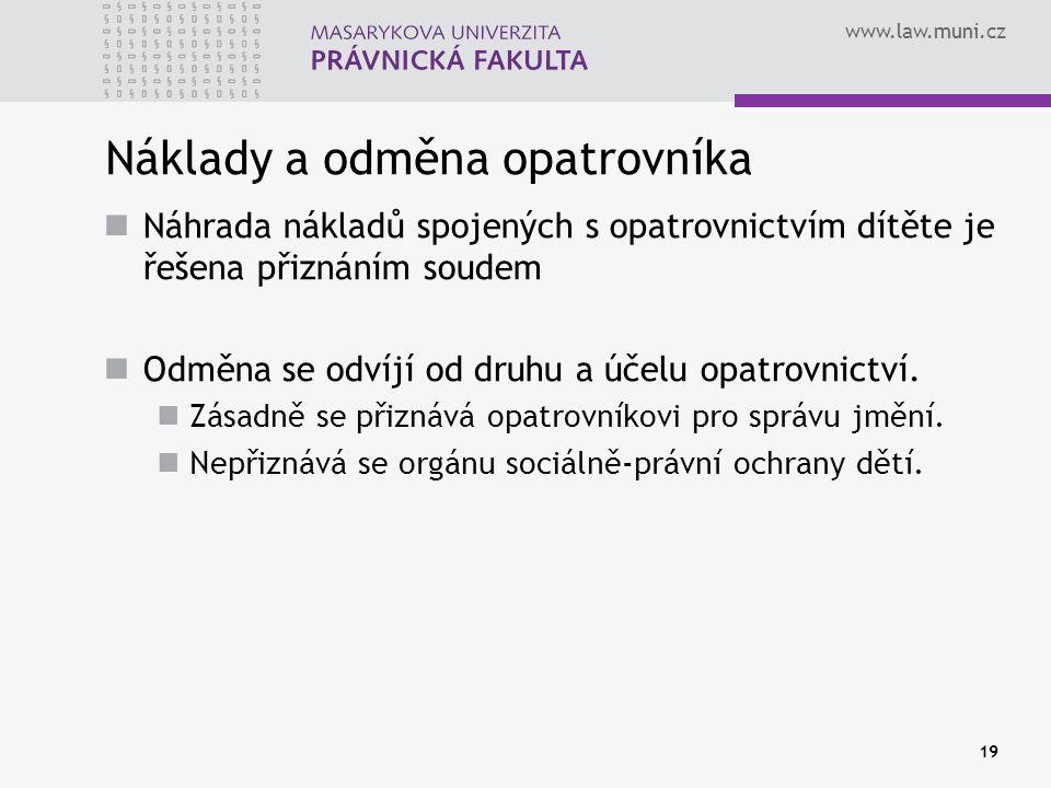 www.law.muni.cz Náklady a odměna opatrovníka Náhrada nákladů spojených s opatrovnictvím dítěte je řešena přiznáním soudem Odměna se odvíjí od druhu a účelu opatrovnictví.