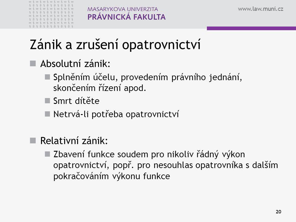 www.law.muni.cz Zánik a zrušení opatrovnictví Absolutní zánik: Splněním účelu, provedením právního jednání, skončením řízení apod.