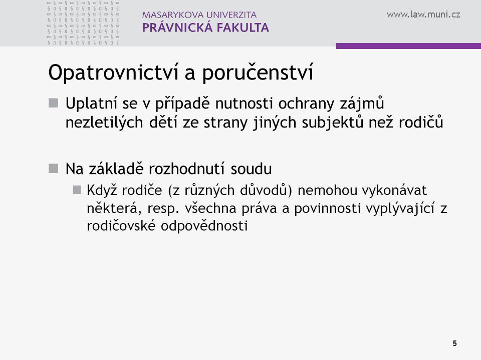 www.law.muni.cz Opatrovnictví a poručenství Uplatní se v případě nutnosti ochrany zájmů nezletilých dětí ze strany jiných subjektů než rodičů Na základě rozhodnutí soudu Když rodiče (z různých důvodů) nemohou vykonávat některá, resp.