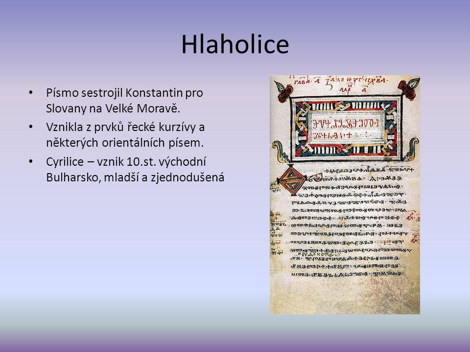 Hlaholice Písmo sestrojil Konstantin pro Slovany na Velké Moravě.