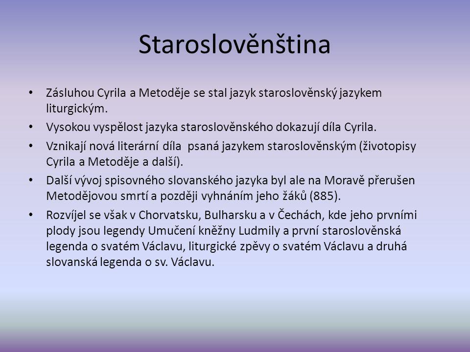 Staroslověnština Zásluhou Cyrila a Metoděje se stal jazyk staroslověnský jazykem liturgickým.