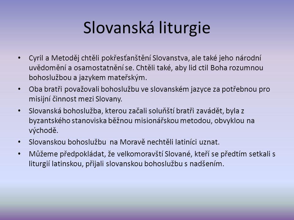 Slovanská liturgie Cyril a Metoděj chtěli pokřesťanštění Slovanstva, ale také jeho národní uvědomění a osamostatnění se.