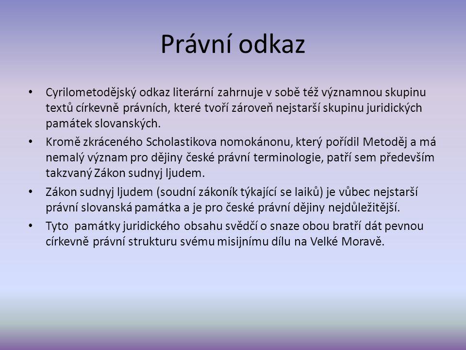 Právní odkaz Cyrilometodějský odkaz literární zahrnuje v sobě též významnou skupinu textů církevně právních, které tvoří zároveň nejstarší skupinu juridických památek slovanských.