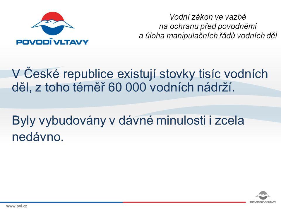 Vodní zákon ve vazbě na ochranu před povodněmi a úloha manipulačních řádů vodních děl V České republice existují stovky tisíc vodních děl, z toho téměř 60 000 vodních nádrží.