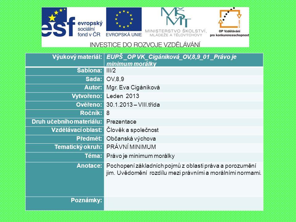 Výukový materiál:EUPŠ _OP VK_Cigániková_OV,8,9_01 _Právo je minimum morálky Šablona:III/2 Sada:OV,8,9 Autor:Mgr.