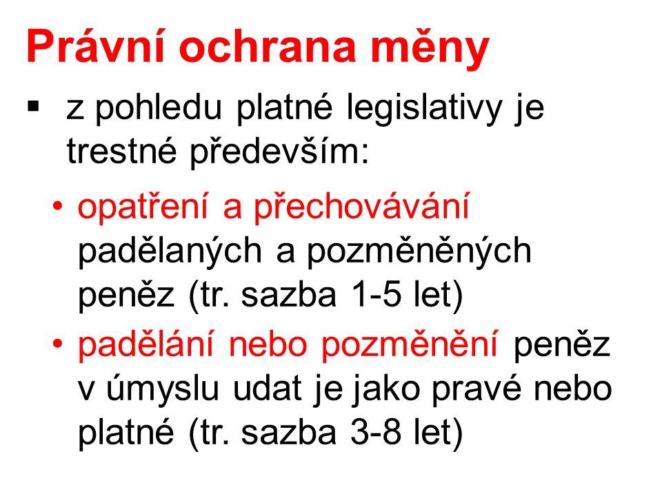 Právní ochrana měny  z pohledu platné legislativy je trestné především: opatření a přechovávání padělaných a pozměněných peněz (tr.