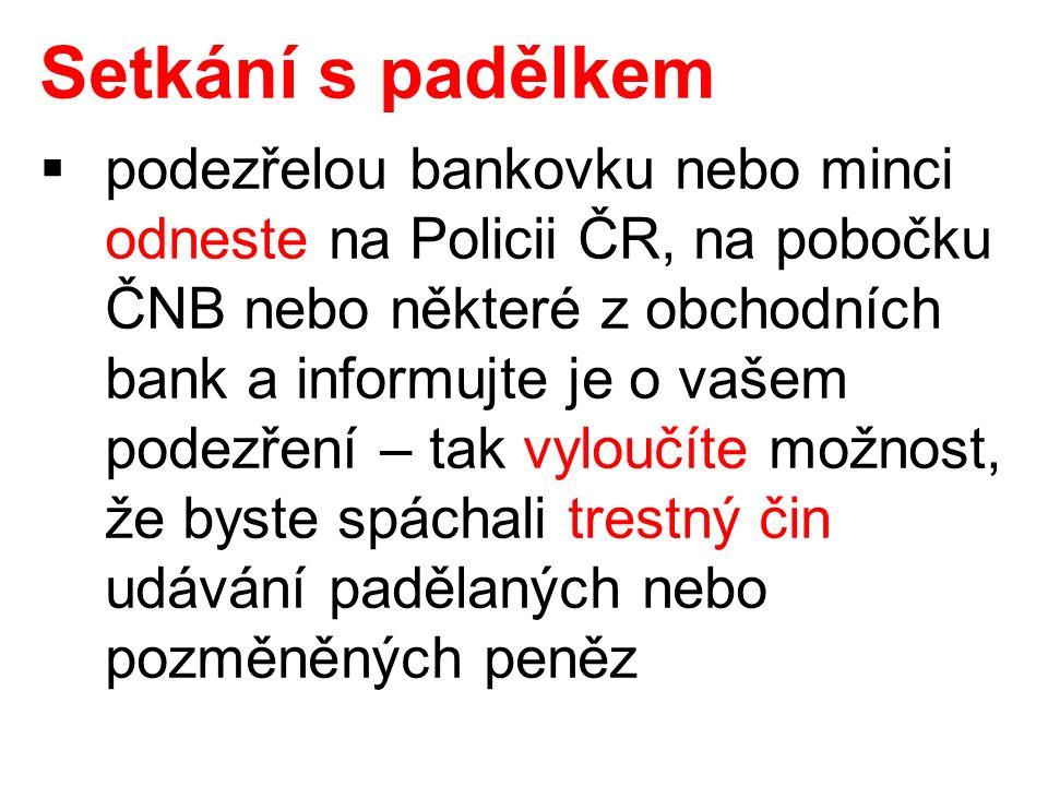 Setkání s padělkem  podezřelou bankovku nebo minci odneste na Policii ČR, na pobočku ČNB nebo některé z obchodních bank a informujte je o vašem podezření – tak vyloučíte možnost, že byste spáchali trestný čin udávání padělaných nebo pozměněných peněz