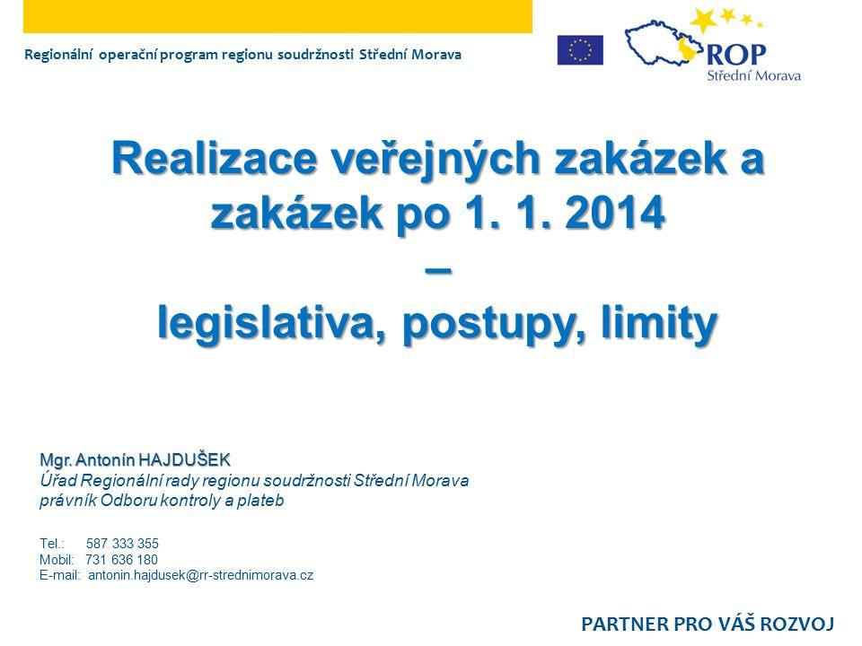 Realizace veřejných zakázek a zakázek po 1. 1. 2014 – legislativa, postupy, limity Regionální operační program regionu soudržnosti Střední Morava PART