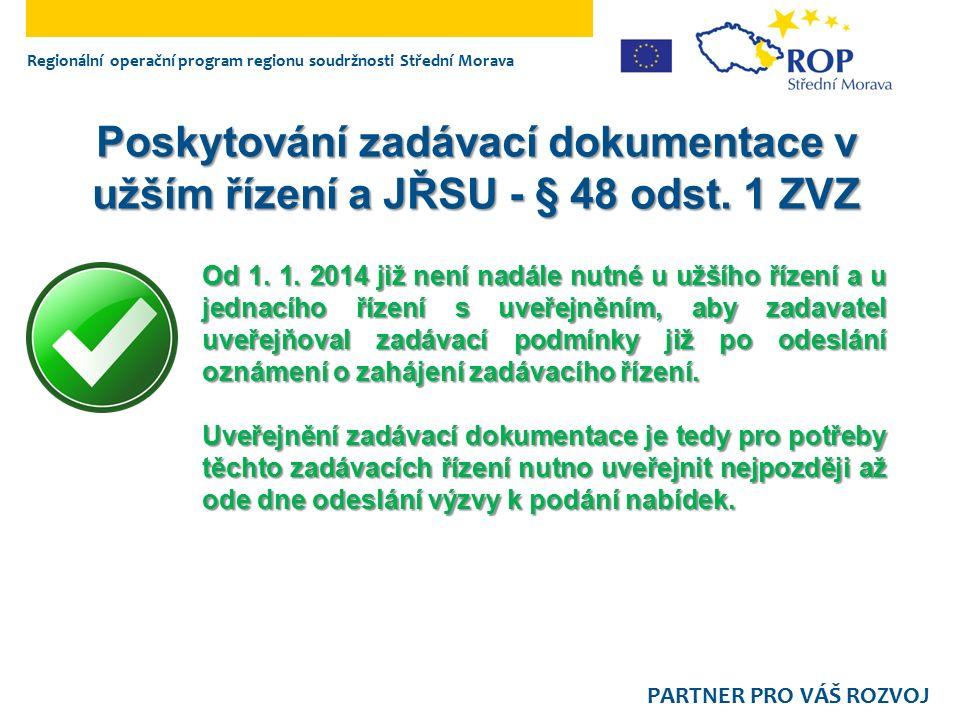 Regionální operační program regionu soudržnosti Střední Morava PARTNER PRO VÁŠ ROZVOJ Poskytování zadávací dokumentace v užším řízení a JŘSU - § 48 od