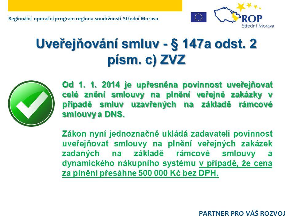 Regionální operační program regionu soudržnosti Střední Morava PARTNER PRO VÁŠ ROZVOJ Uveřejňování smluv - § 147a odst. 2 písm. c) ZVZ Od 1. 1. 2014 j