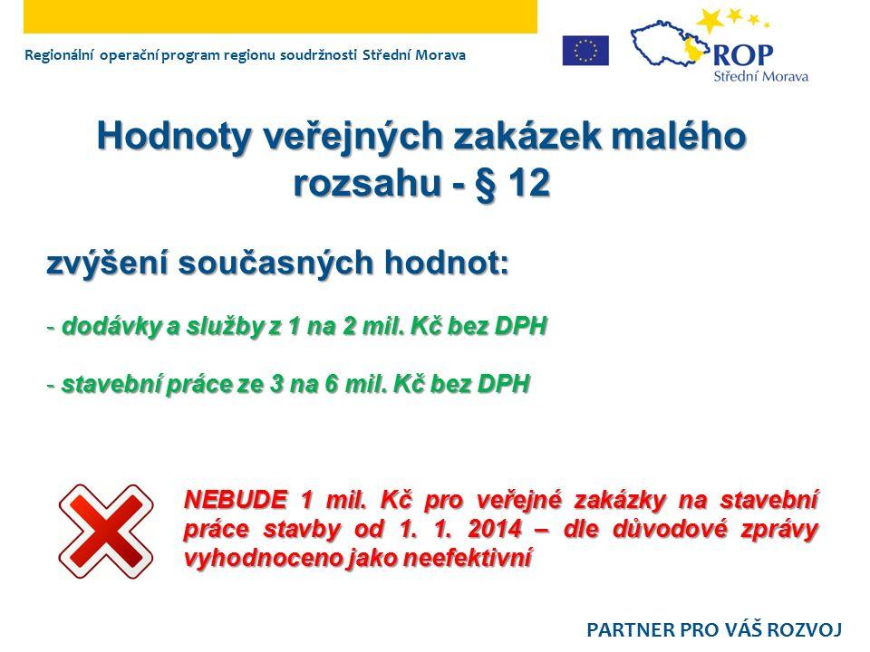 Regionální operační program regionu soudržnosti Střední Morava PARTNER PRO VÁŠ ROZVOJ není povinné u všech opakovaných veřejných zakázek Předběžné oznámení - § 86 Dosud jen při opakování veřejné zakázky po zrušení veřejné zakázky z důvodu jedné nabídky (§ 84 odst.