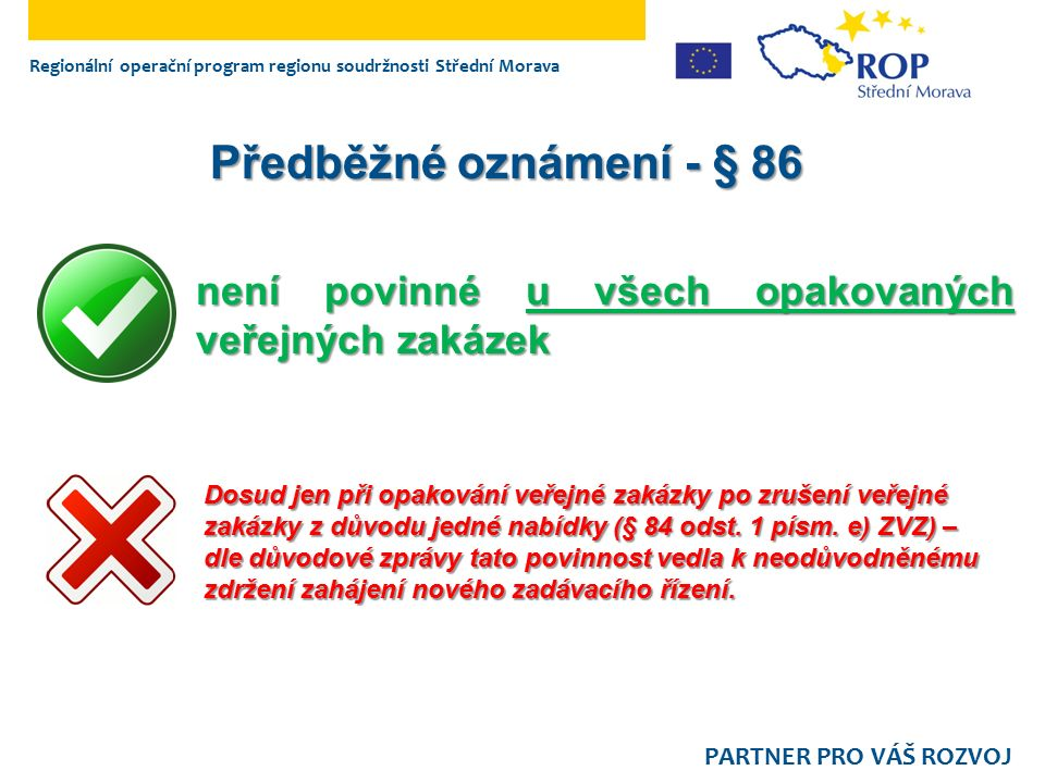 Regionální operační program regionu soudržnosti Střední Morava PARTNER PRO VÁŠ ROZVOJ není povinné u všech opakovaných veřejných zakázek Předběžné ozn