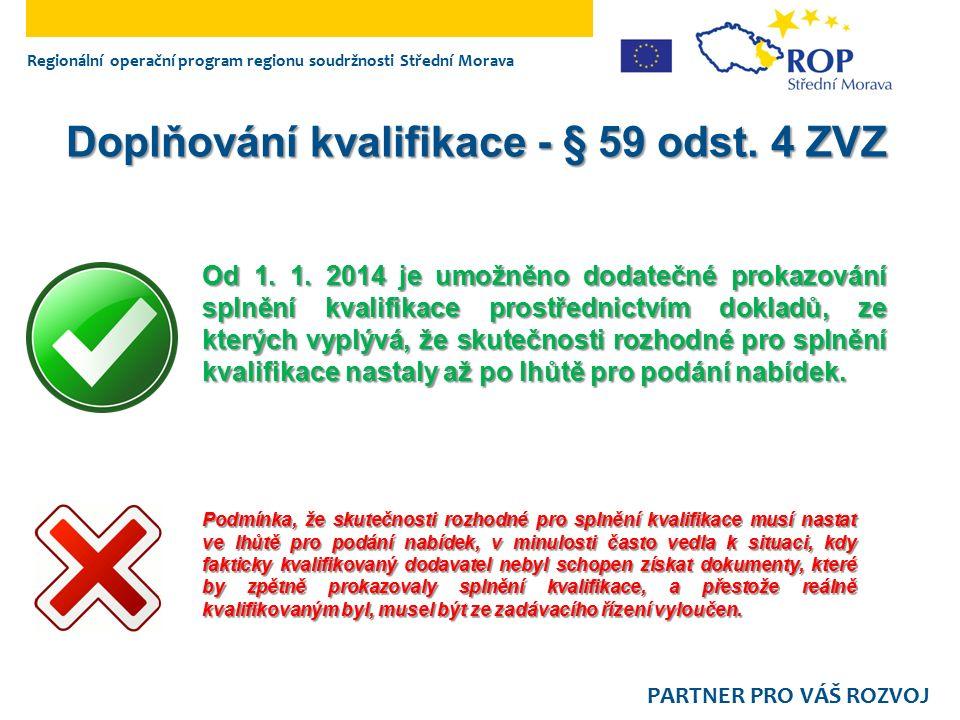 Regionální operační program regionu soudržnosti Střední Morava PARTNER PRO VÁŠ ROZVOJ Doplňování kvalifikace - § 59 odst. 4 ZVZ Od 1. 1. 2014 je umožn