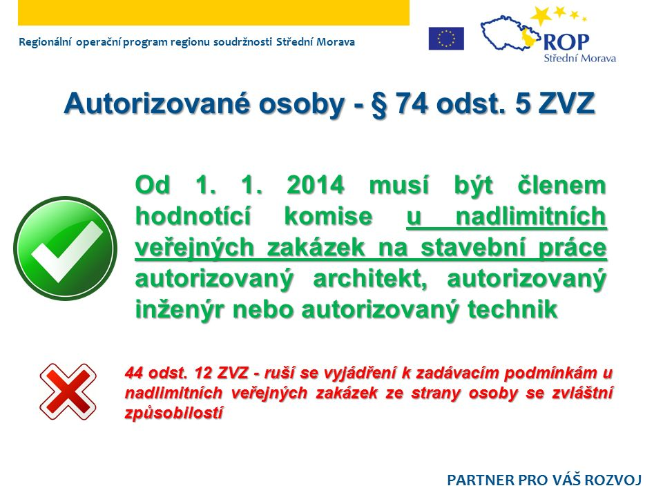 Regionální operační program regionu soudržnosti Střední Morava PARTNER PRO VÁŠ ROZVOJ Autorizované osoby - § 74 odst. 5 ZVZ 44 odst. 12 ZVZ - ruší se