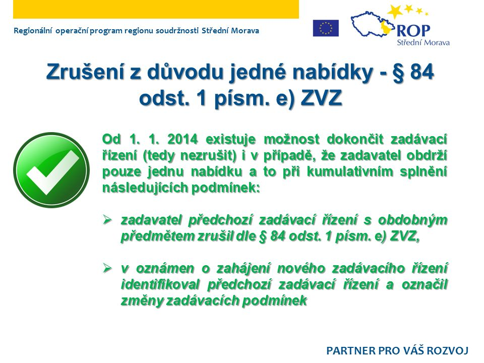 Regionální operační program regionu soudržnosti Střední Morava PARTNER PRO VÁŠ ROZVOJ Zrušení z důvodu jedné nabídky - § 84 odst. 1 písm. e) ZVZ Od 1.