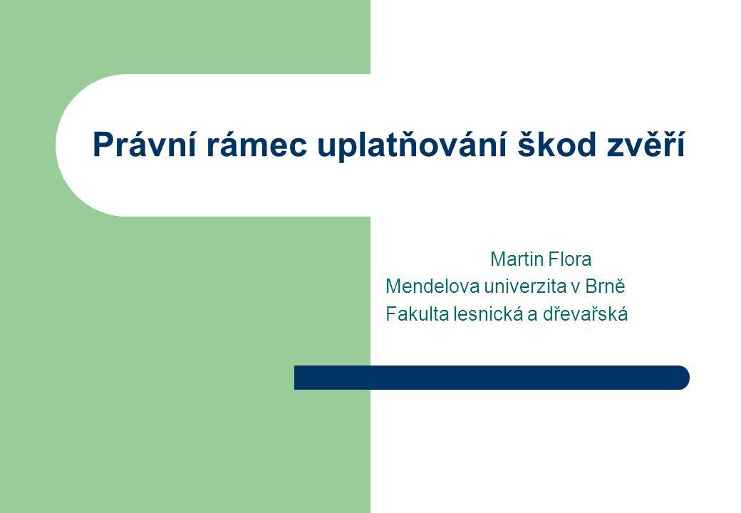 Právní rámec uplatňování škod zvěří Martin Flora Mendelova univerzita v Brně Fakulta lesnická a dřevařská