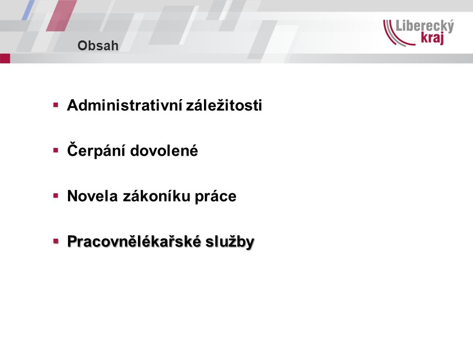 Obsah  Administrativní záležitosti  Čerpání dovolené  Novela zákoníku práce  Pracovnělékařské služby