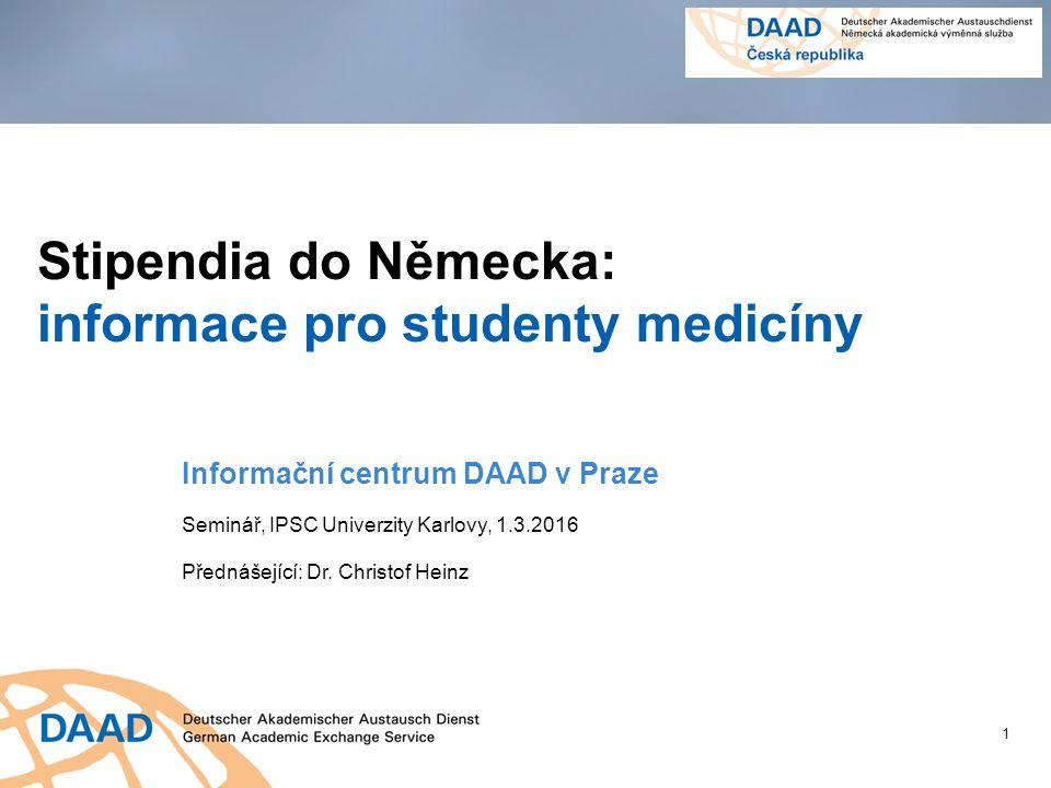 Stipendia do Německa: informace pro studenty medicíny Informační centrum DAAD v Praze Seminář, IPSC Univerzity Karlovy, 1.3.2016 Přednášející: Dr.